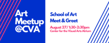 Art Meetup at CVA, School of Art Meet and Greet, August 27, 1:30-2:30 pm, Center for the Visual Arts Atrium