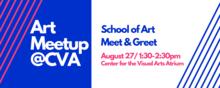 Art Meetup at CVA, School of Art Meet and Greet, August 27, 1:30-2:30 pm, Center for the Visual Arts Atrium