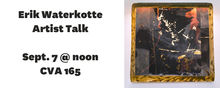 Erik Waterkotte Artist Talk, Sept. 7 at noon, CVA 165