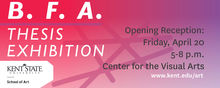 BFA Thesis Exhibition, Opening reception, Friday, April 20 5-8 pm, Center for the Visual Arts