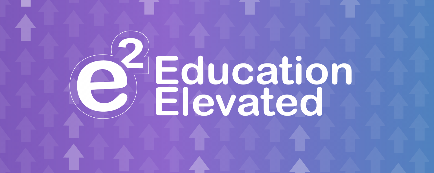 Education Elevated (e2) banner