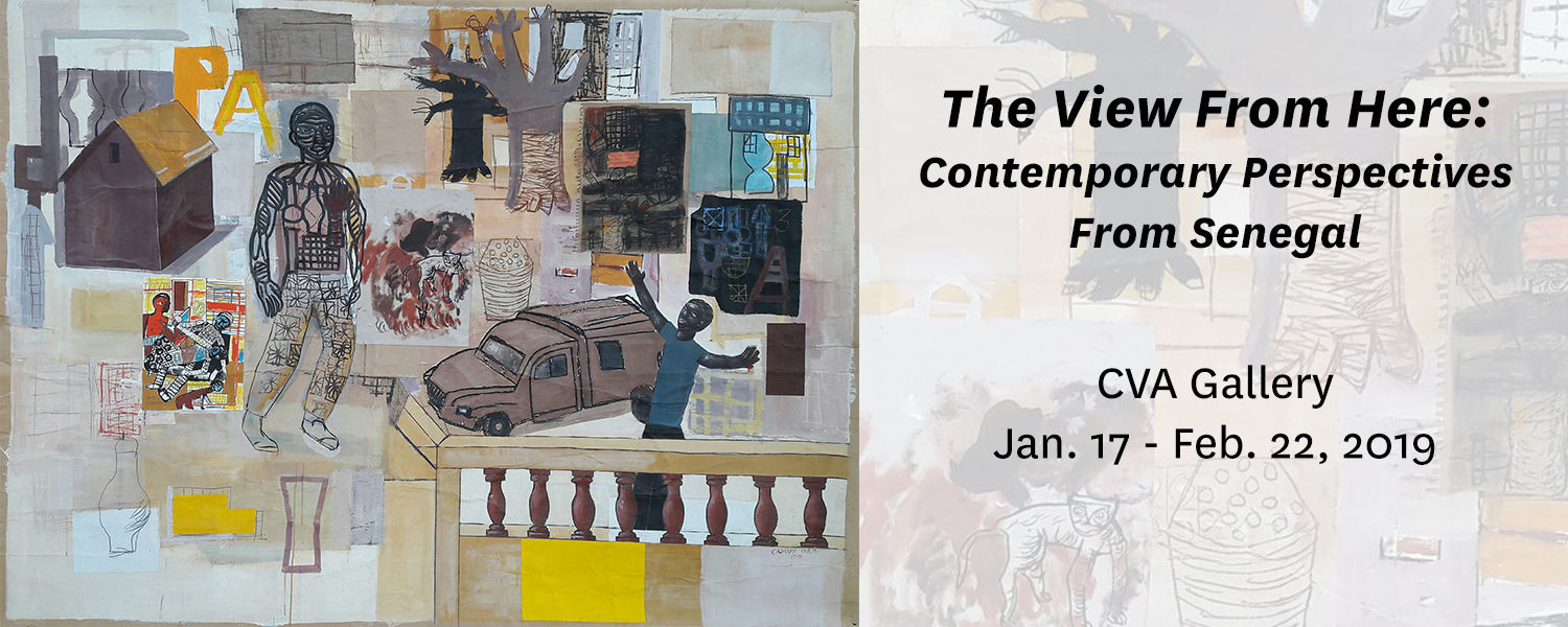 The View From Here: Contemporary Perspectives from Senegal - Jan. 17 - Feb. 22, 2019 - CVA Gallery