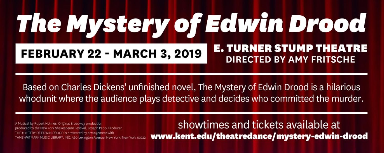The Mystery of Edwin Drood. February 22-March 3, 2019. Showtimes and tickets available at: www.kent.edu/theatredance/mystery-edwin-drood