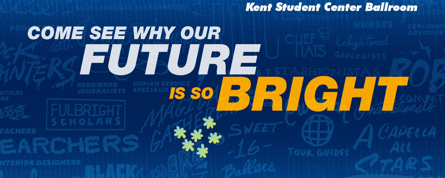 """Graphic of """"come see why our future is so bright"""" on Feb 1., at 4 p.m. in the Kent Student Center Ballroom on the Kent Campus."""