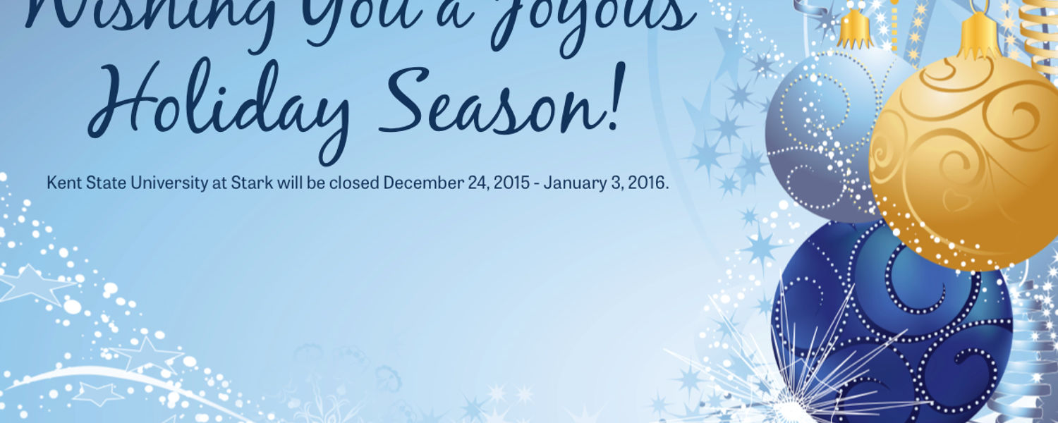 Kent State University at Stark will be closed December 24 - January 3 for holiday break.