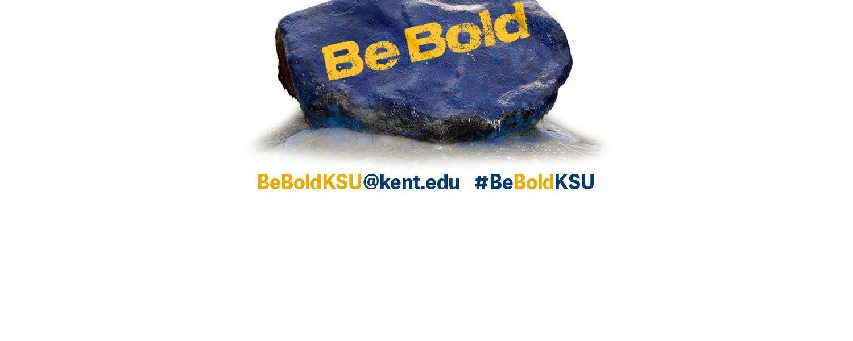 Please get involved and visit www.kent.edu/BeBoldKSU. Email your thoughts on the university's bold vision for the future to BeBoldKSU@kent.edu and use #BeBoldKSU on social media.