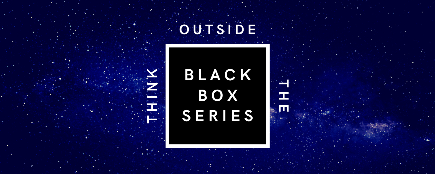 Think Outside the Black Box Series