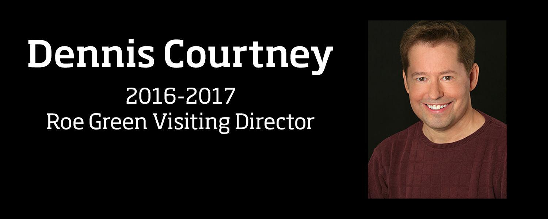 2016-2017 Roe Green Visiting Director Dennis Courtney