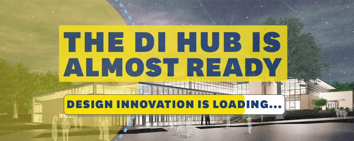 The Design Innovation Hub is Opening Soon