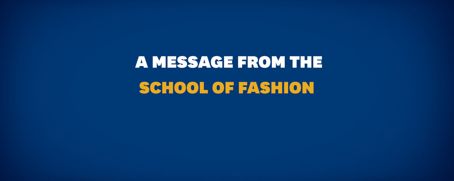 A message from the School of Fashion