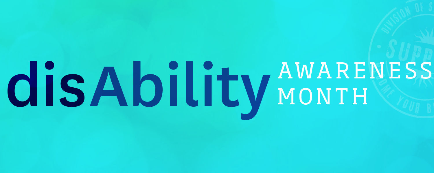 Text on a teal background that reads: disAbility Awareness Month.