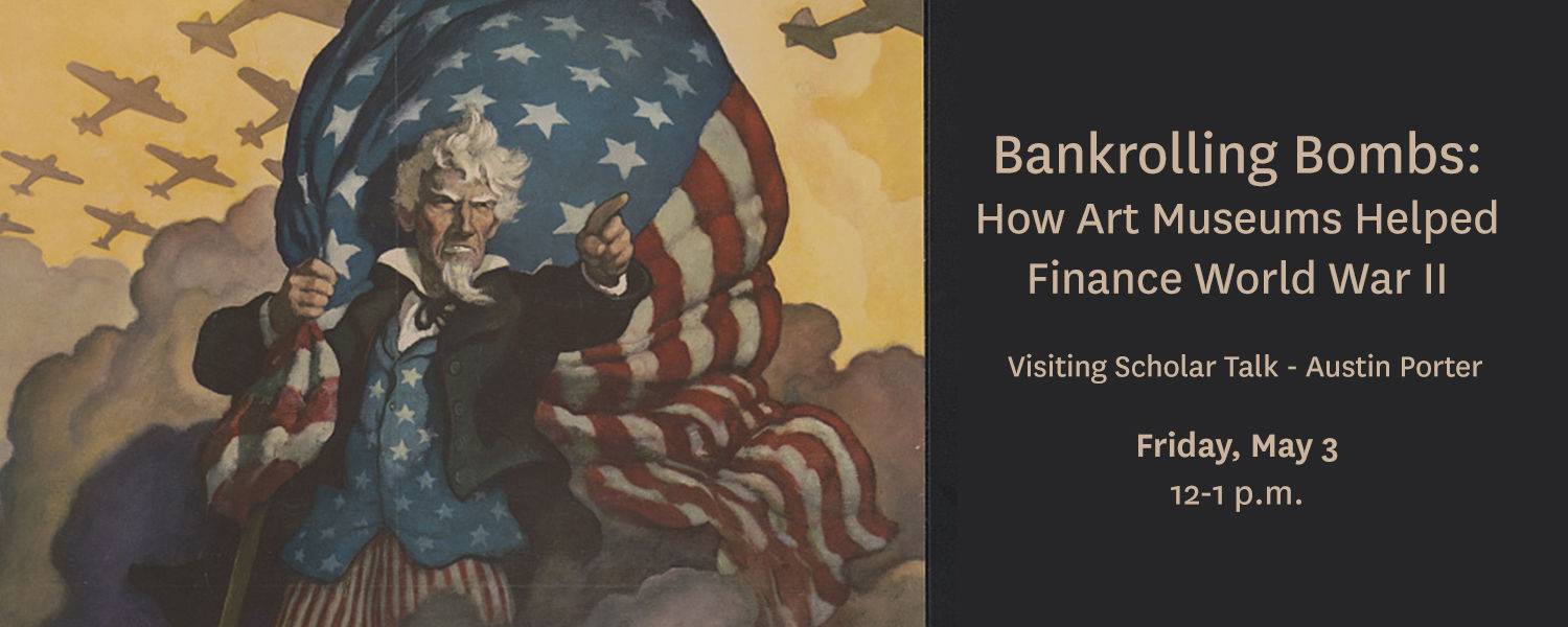 """""""Bankrolling Bombs: How Art Museums Helped Finance World War II"""" Visiting Scholar Talk with Austin Porter. Friday, February 1 from 12-1 pm"""