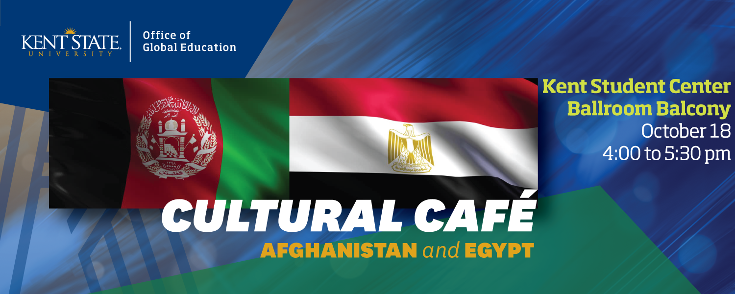 Cultural Cafe, Afghanistan and Egypt, October 18, Kent Student Center Ballroom Balcony