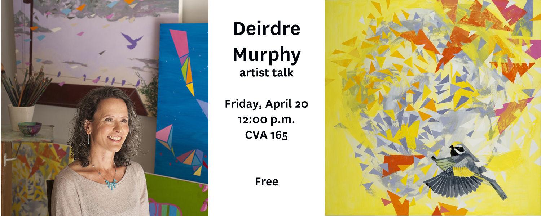 Deirdre Murphy artist talk, Friday April 20, CVA 165, Free