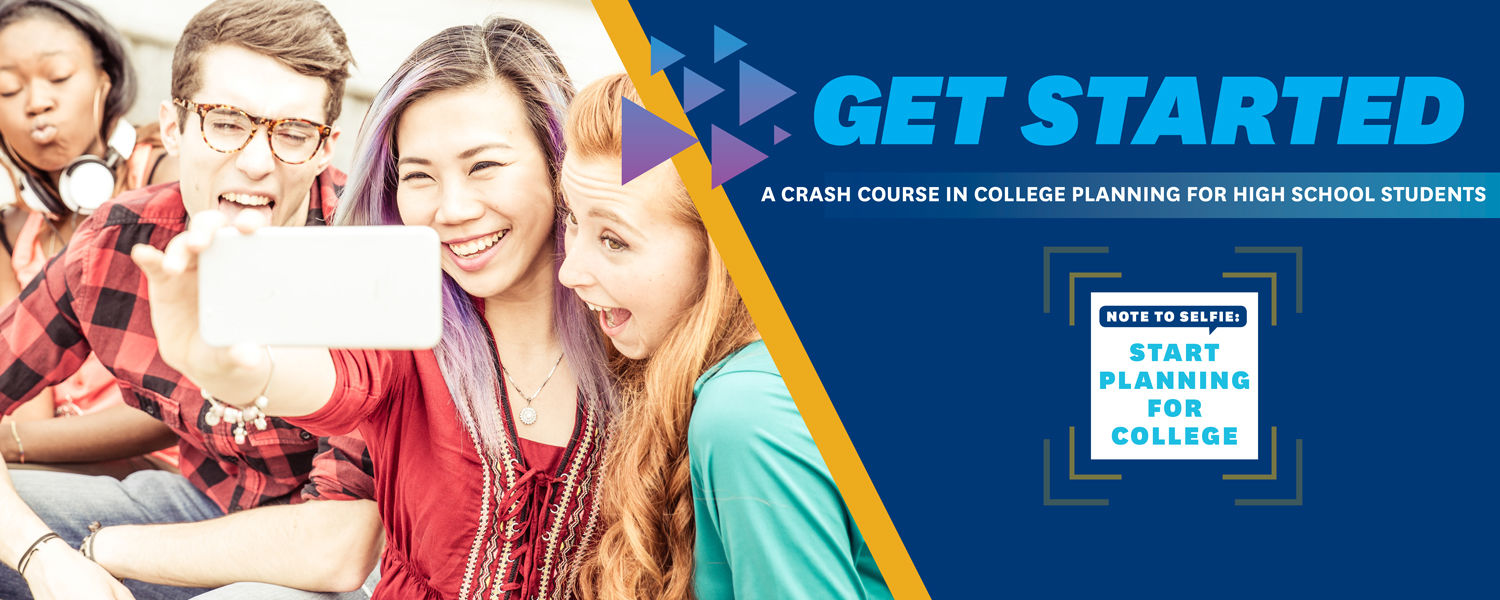 Get Started: A Crash Course in College Planning for High School Students