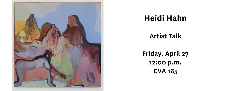 Heidi Hahn Artist Talk Friday, April 27 at 12pm, room 165 Center for the Visual Arts