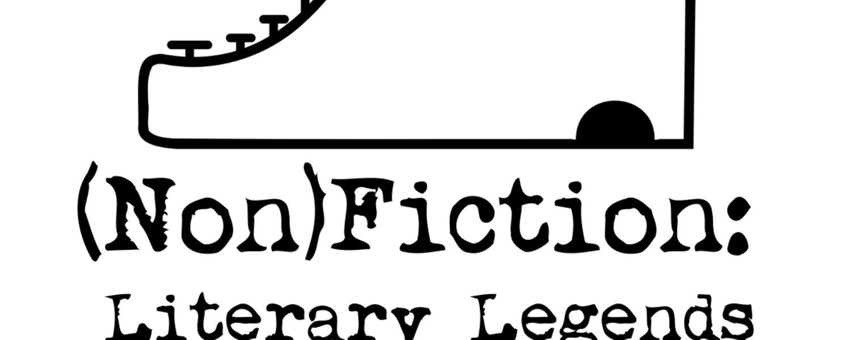 (Non)Fiction: Literary Legends Unbound