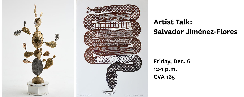 Artist Talk: Salvador Jimenez-Flores, Friday, Dec. 6, 12-1 pm, CVA 165