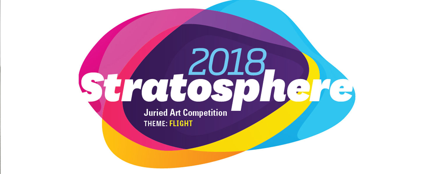 Stratosphere 2018 Juried Art Competition, Theme: Flight