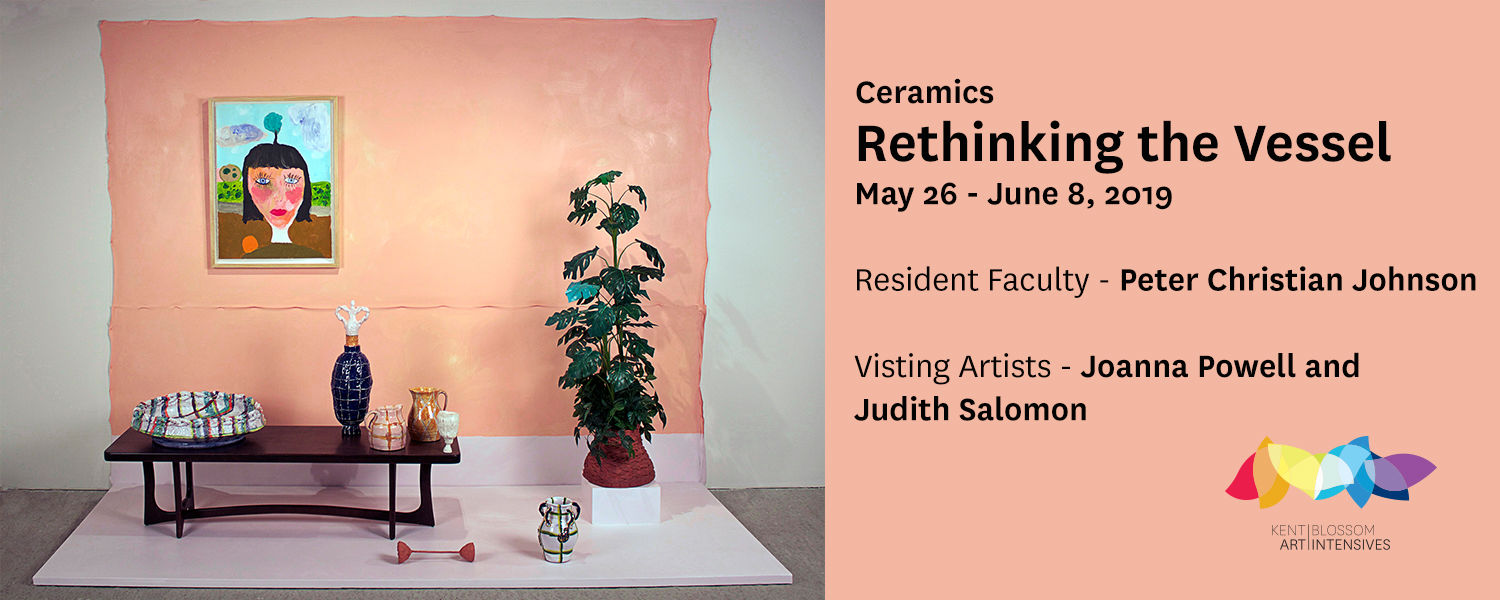 Rethinking the Vessel, May 26 - June 8, 2019, Resident Faculty - Peter Christian Johnson, Visiting Artists - Joanna Powell and Judith Salomon