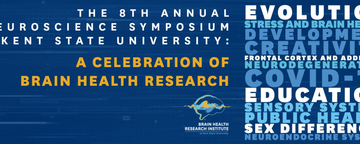 The 8th annual neuroscience symposium at Kent State University: A celebration of brain health research