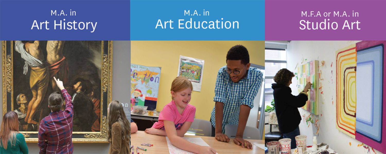 Graduate Programs - M.A. in Art History, M.A. in Art Education, M.A. or M.F.A. in Studio Art