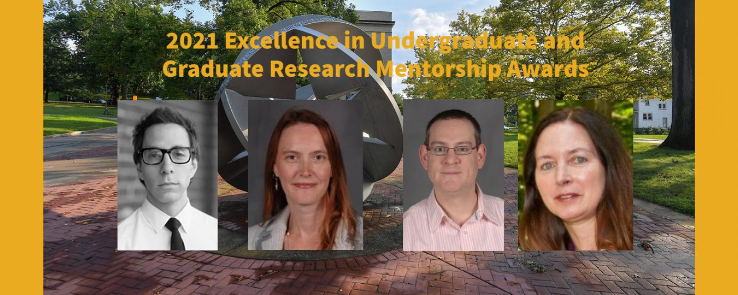 Headshots on a landscape background of Kent State on the 2021 excellence in undergraduate and graduate mentorship awards