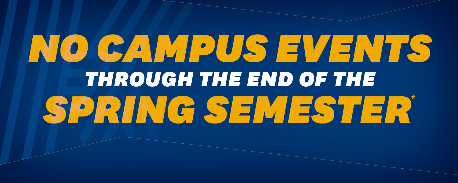 Text on image reads: No campus events through the end of the spring semester (gold text on blue background)