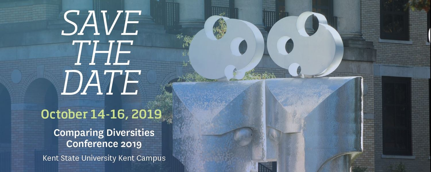 Save the Date October 14-16, 2019 Comparing Diversities Conference, Kent State University, Kent Campus
