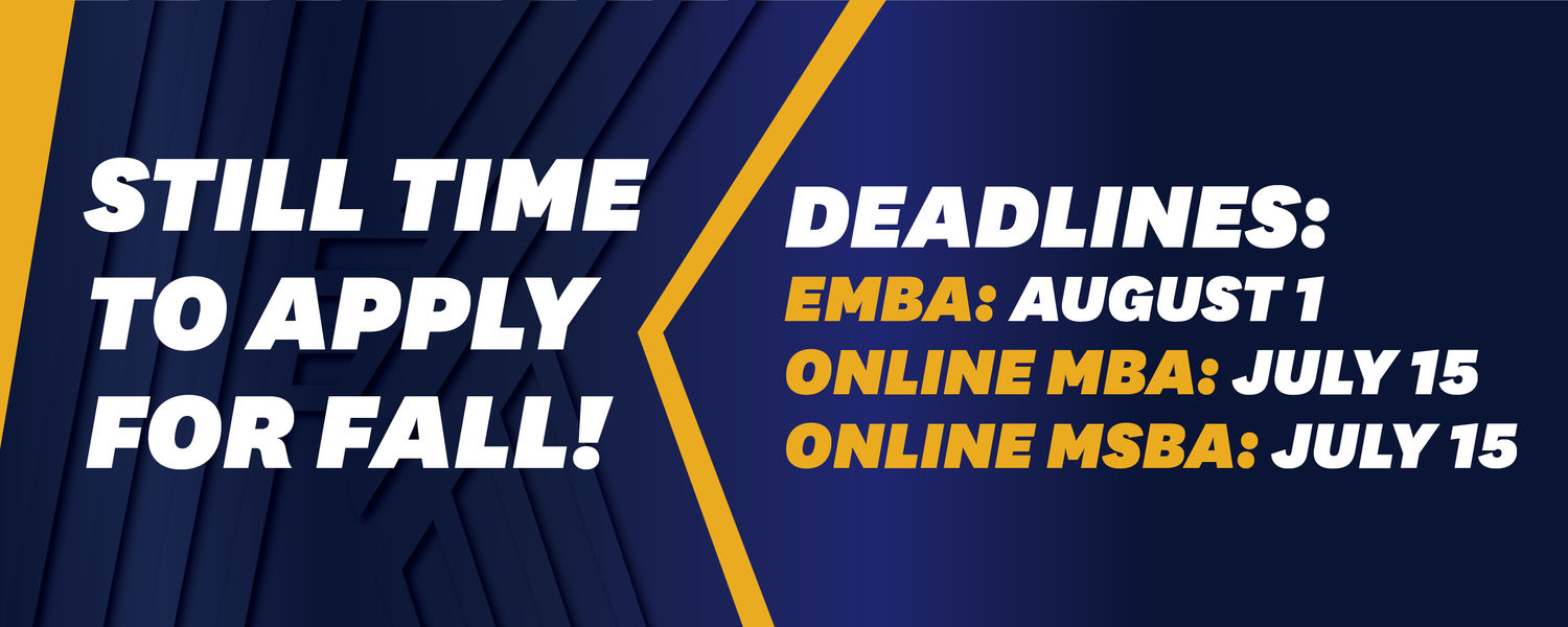 "Graphic that reads, ""Still time to apply for fall! Deadlines: EMBA: August 1, Online MBA: July 15, Online MSBA: July 15"""