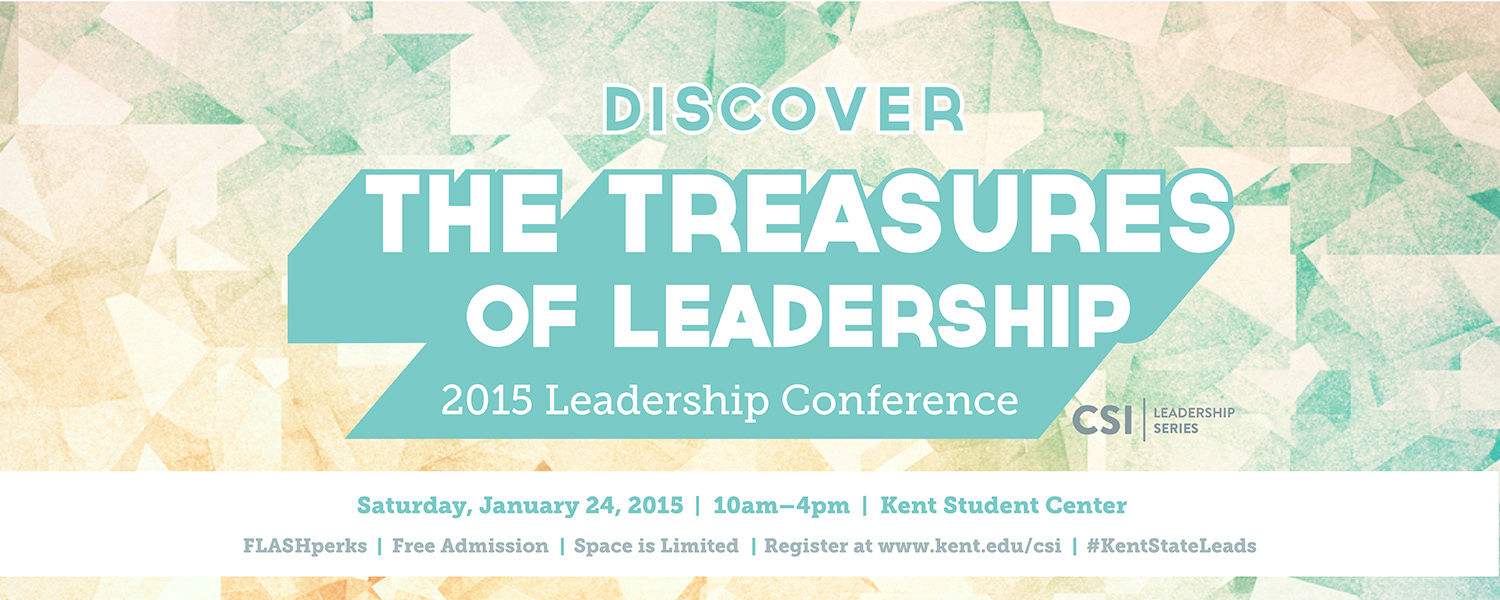 Discover the Treasures of Leadership: 2015 Leadership Conference Saturday, January 24th from 10 a m to 4 p m in the Kent Student Center. Free admission. Register at www.kent.e d u /csi