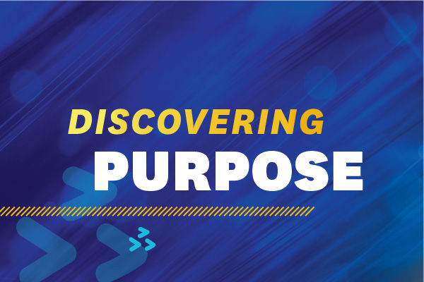 "Graphic that reads,""Discovering Purpose"""