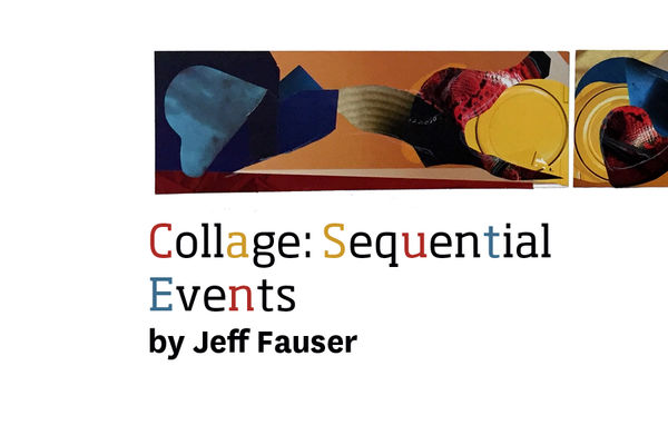 Collage: Sequential Events, Jeff Fauser. Aug. 3 - Nov. 3, 2018 at the KSU Hotel and Conference Center