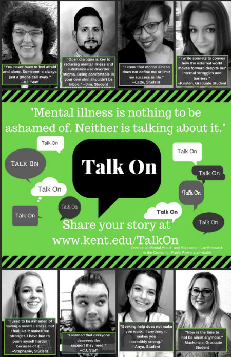 Talk on, mental illness is nothing to be ashamed of.  Neither is talking about it.  Share your story at www.kent.edu/talkon.